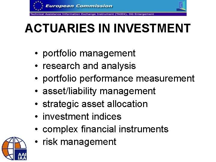 ACTUARIES IN INVESTMENT • • portfolio management research and analysis portfolio performance measurement asset/liability