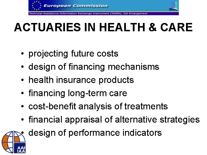 ACTUARIES IN HEALTH & CARE • • projecting future costs design of financing mechanisms