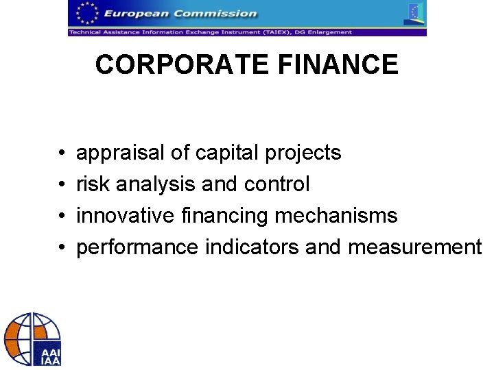 CORPORATE FINANCE • • appraisal of capital projects risk analysis and control innovative financing