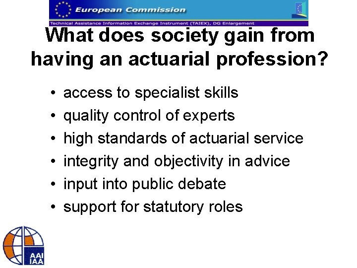 What does society gain from having an actuarial profession? • • • access to