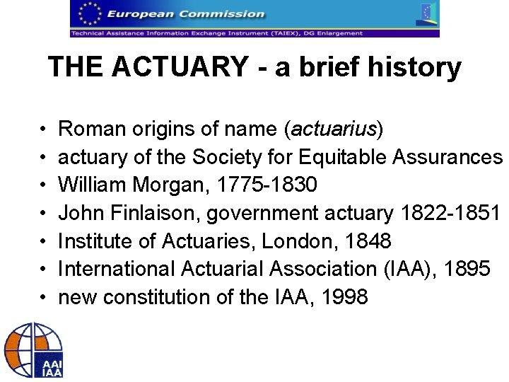 THE ACTUARY - a brief history • • Roman origins of name (actuarius) actuary