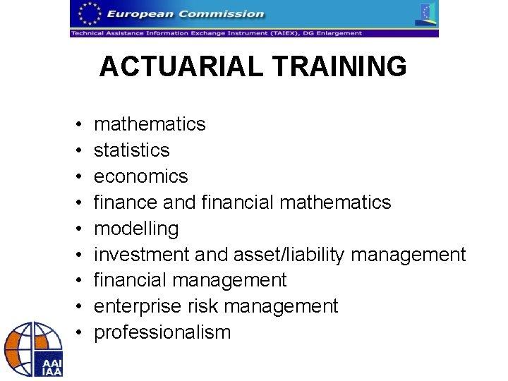 ACTUARIAL TRAINING • • • mathematics statistics economics finance and financial mathematics modelling investment