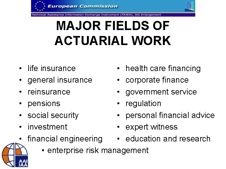 MAJOR FIELDS OF ACTUARIAL WORK • • life insurance • health care financing general