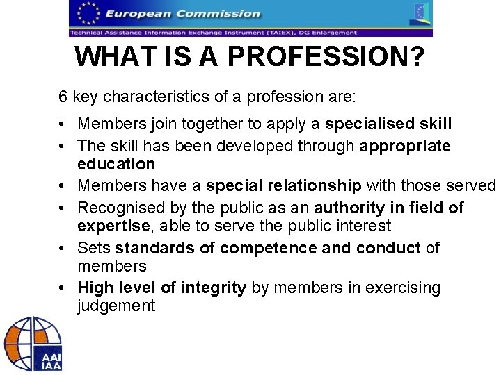 WHAT IS A PROFESSION? 6 key characteristics of a profession are: • Members join