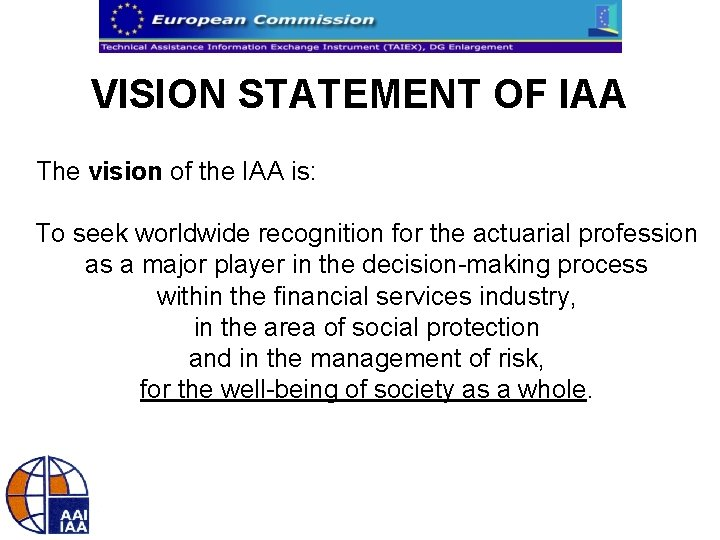 VISION STATEMENT OF IAA The vision of the IAA is: To seek worldwide recognition