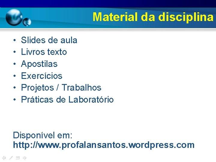 Material da disciplina • • • Slides de aula Livros texto Apostilas Exercícios Projetos