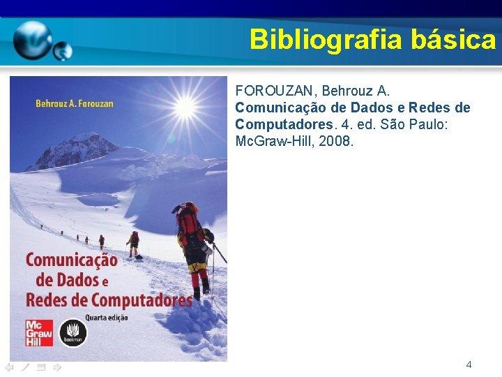 Bibliografia básica • FOROUZAN, Behrouz A. Comunicação de Dados e Redes de Computadores. 4.