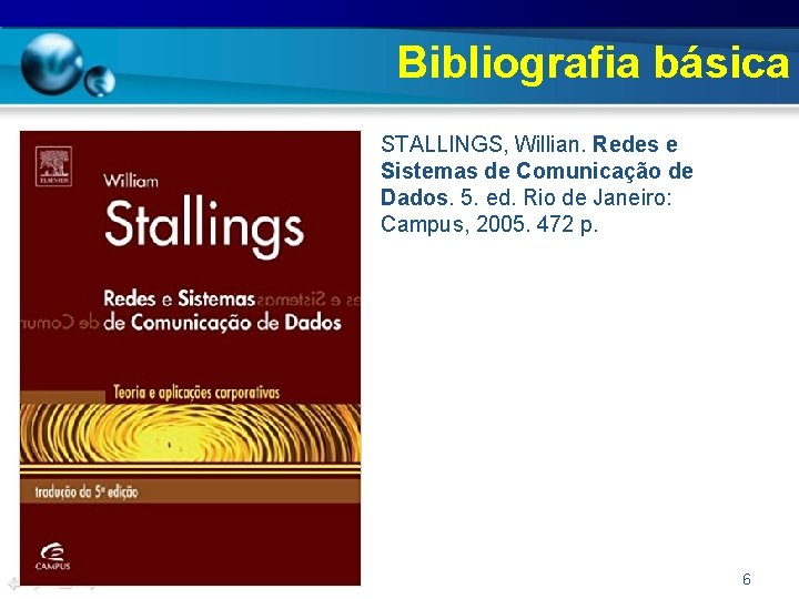 Bibliografia básica • STALLINGS, Willian. Redes e Sistemas de Comunicação de Dados. 5. ed.