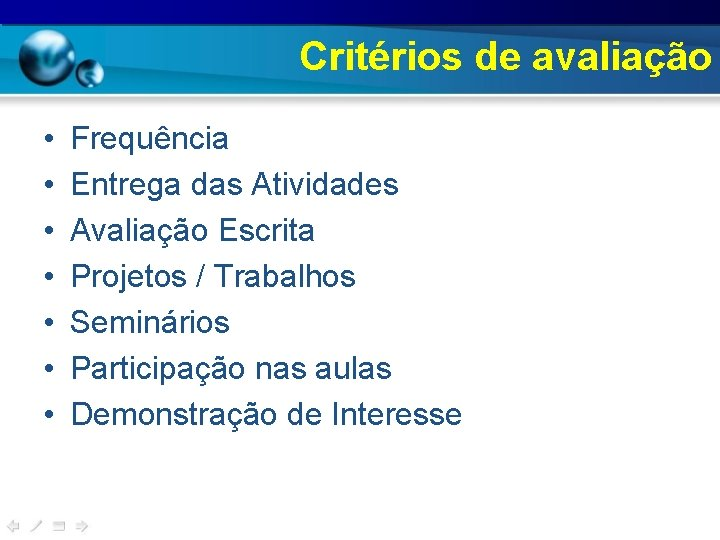 Critérios de avaliação • • Frequência Entrega das Atividades Avaliação Escrita Projetos / Trabalhos