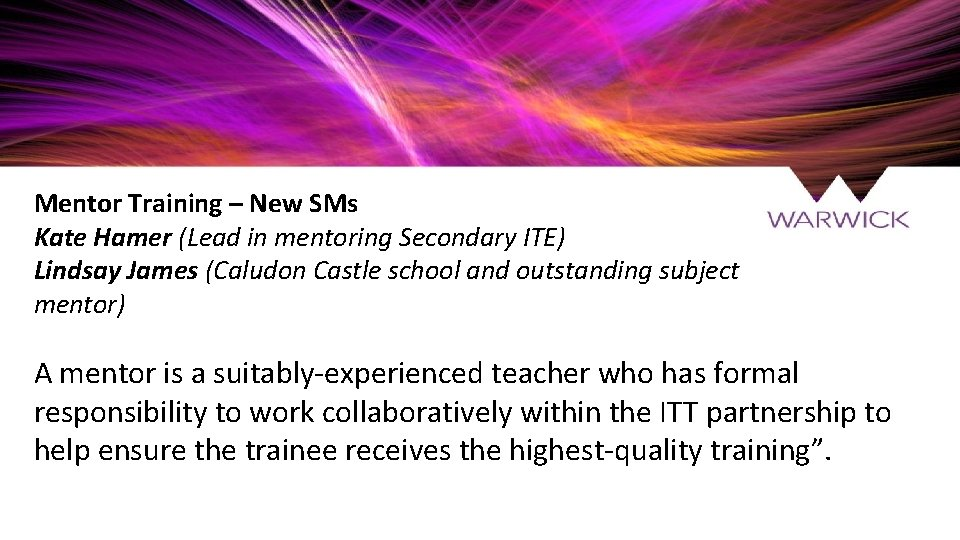 Mentor Training – New SMs Kate Hamer (Lead in mentoring Secondary ITE) Lindsay James