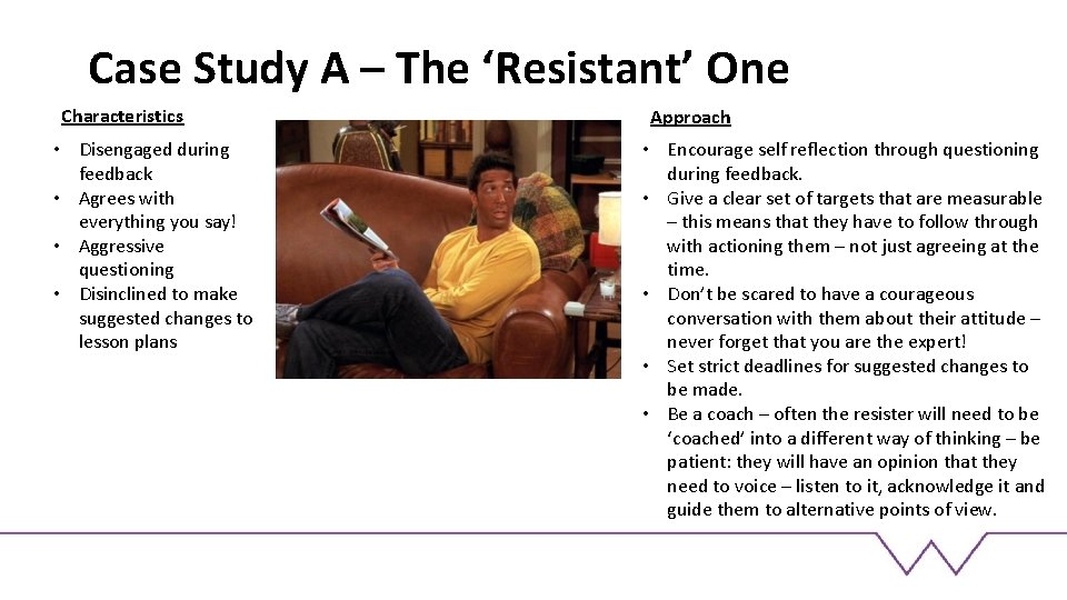 Case Study A – The 'Resistant' One Characteristics • Disengaged during feedback • Agrees