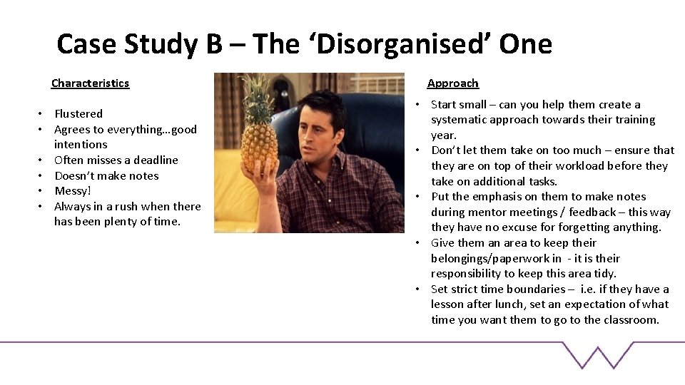 Case Study B – The 'Disorganised' One Characteristics • Flustered • Agrees to everything…good