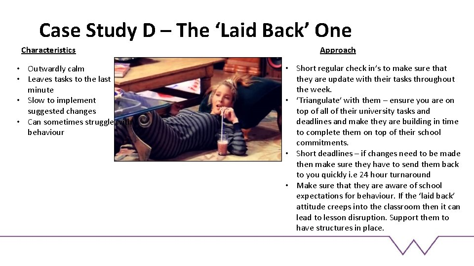 Case Study D – The 'Laid Back' One Characteristics • Outwardly calm • Leaves