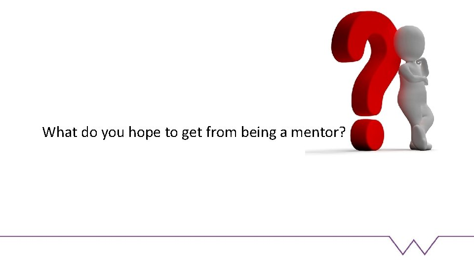 What do you hope to get from being a mentor?
