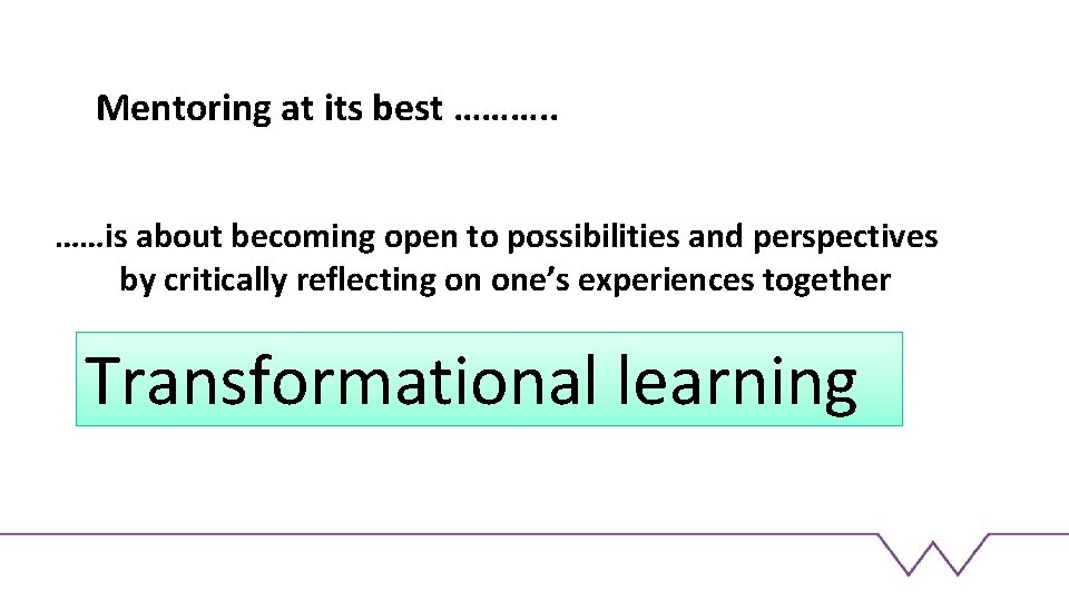 Mentoring at its best ………. . ……is about becoming open to possibilities and perspectives