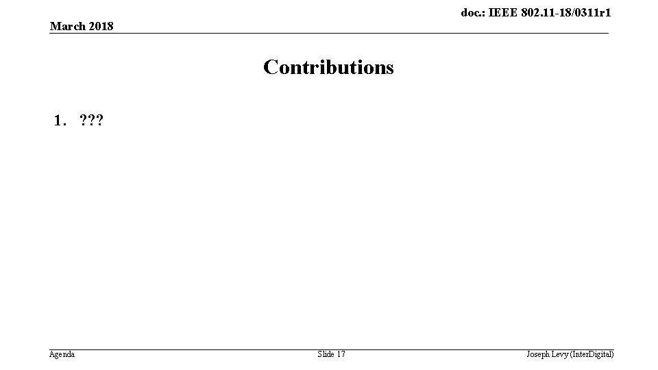 doc. : IEEE 802. 11 -18/0311 r 1 March 2018 Contributions 1. ? ?