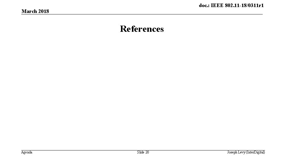 doc. : IEEE 802. 11 -18/0311 r 1 March 2018 References Agenda Slide 20