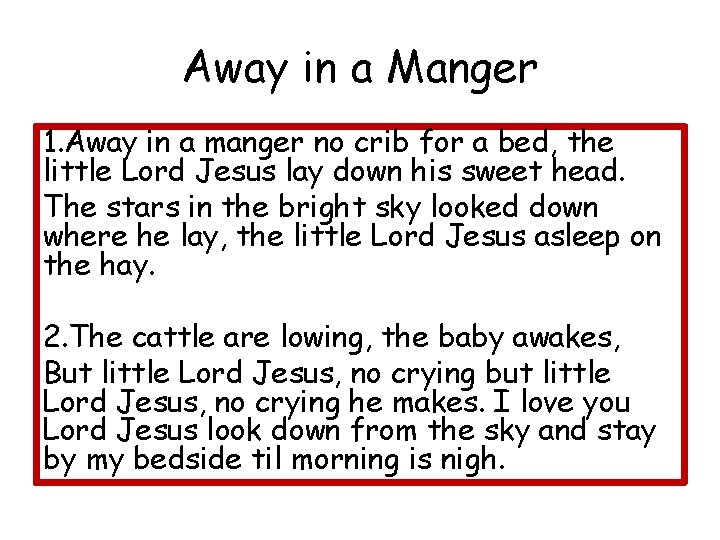 Away in a Manger 1. Away in a manger no crib for a bed,