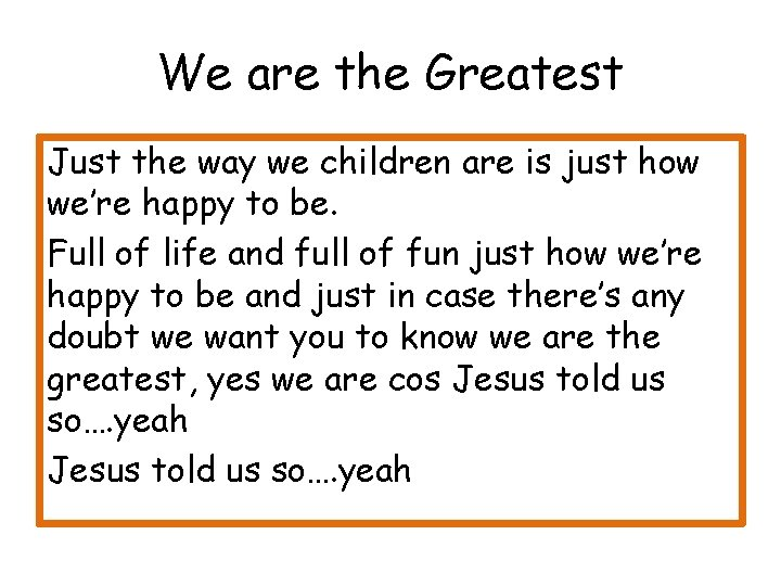 We are the Greatest Just the way we children are is just how we're