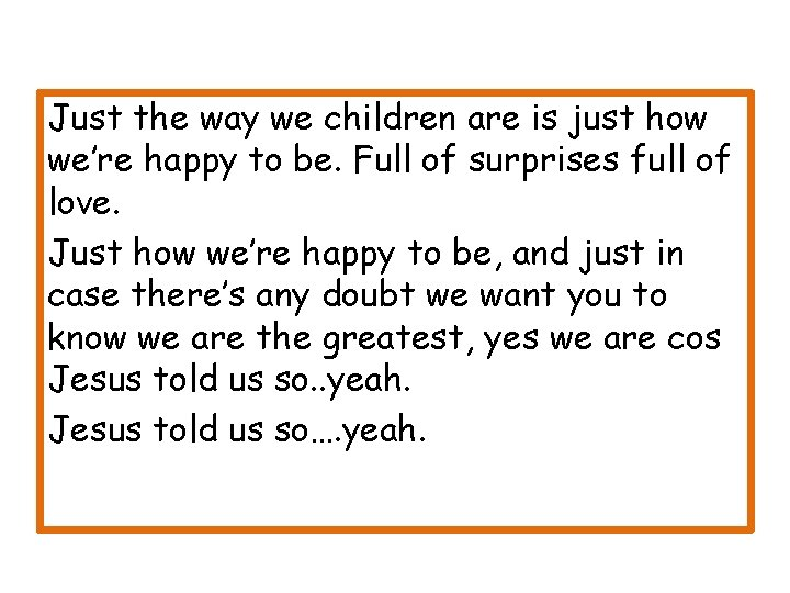 Just the way we children are is just how we're happy to be. Full
