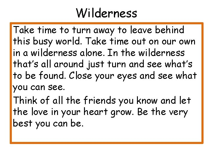 Wilderness Take time to turn away to leave behind this busy world. Take time