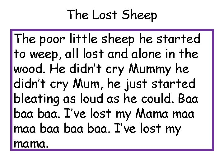 The Lost Sheep The poor little sheep he started to weep, all lost and