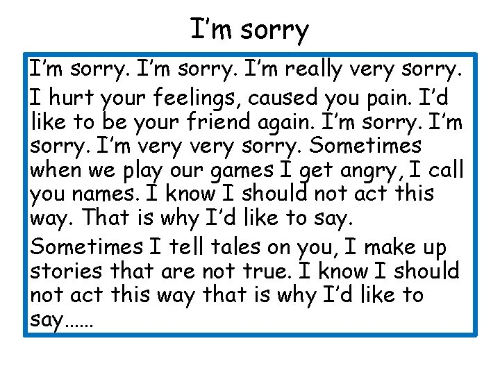 I'm sorry. I'm really very sorry. I hurt your feelings, caused you pain. I'd