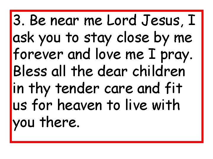 3. Be near me Lord Jesus, I ask you to stay close by me