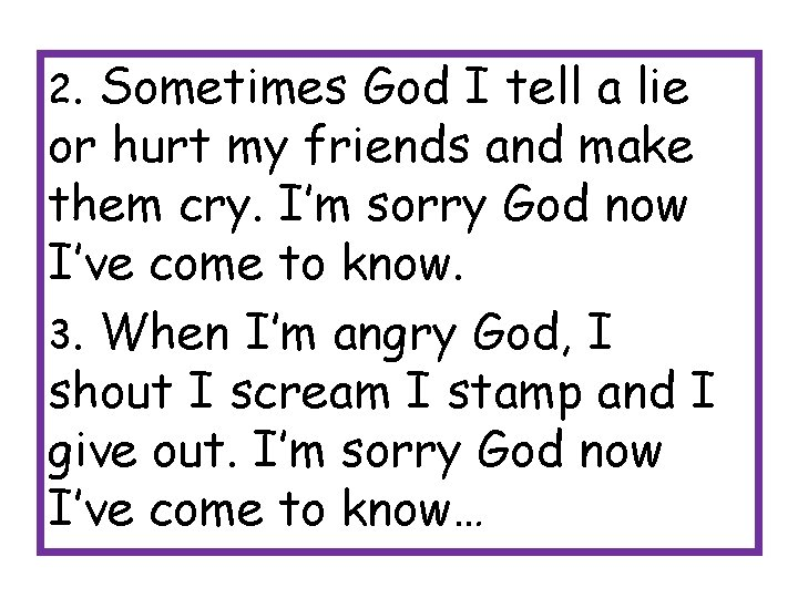 2. Sometimes God I tell a lie or hurt my friends and make them