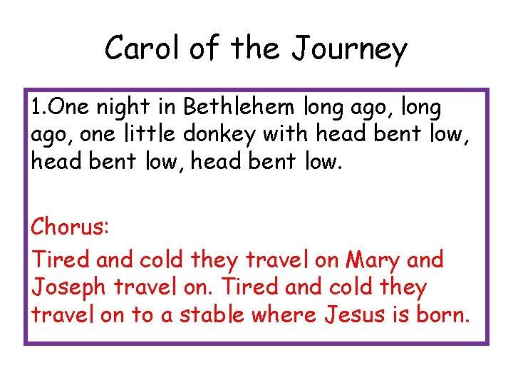 Carol of the Journey 1. One night in Bethlehem long ago, one little donkey