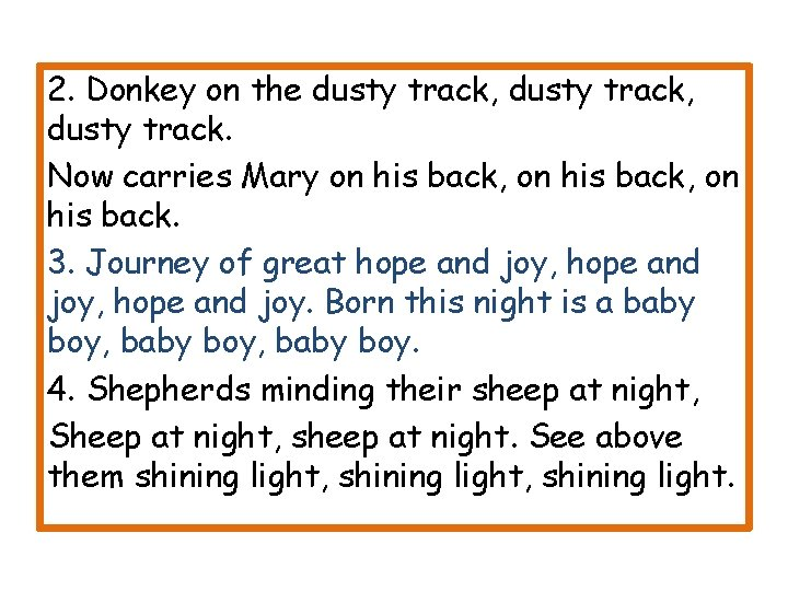2. Donkey on the dusty track, dusty track. Now carries Mary on his back,