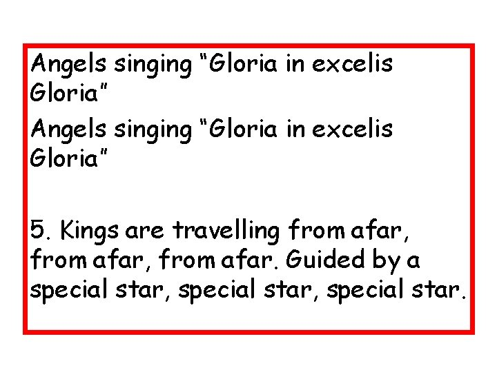 """Angels singing """"Gloria in excelis Gloria"""" 5. Kings are travelling from afar, from afar."""