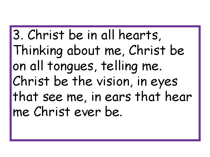 3. Christ be in all hearts, Thinking about me, Christ be on all tongues,