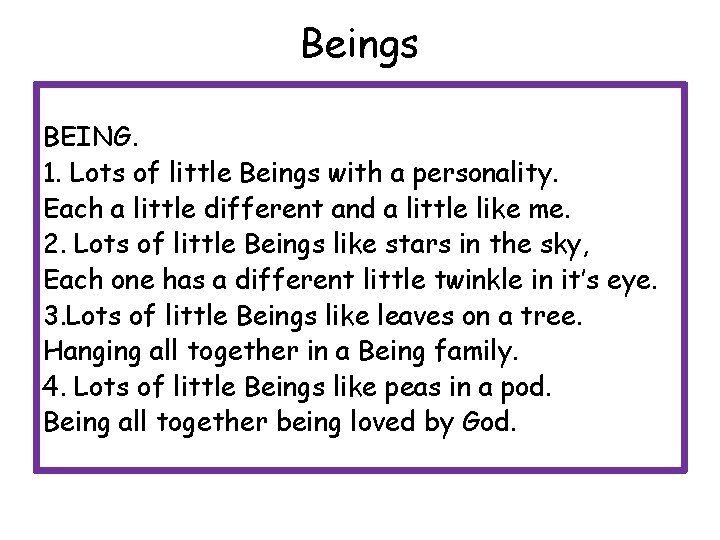Beings BEING. 1. Lots of little Beings with a personality. Each a little different