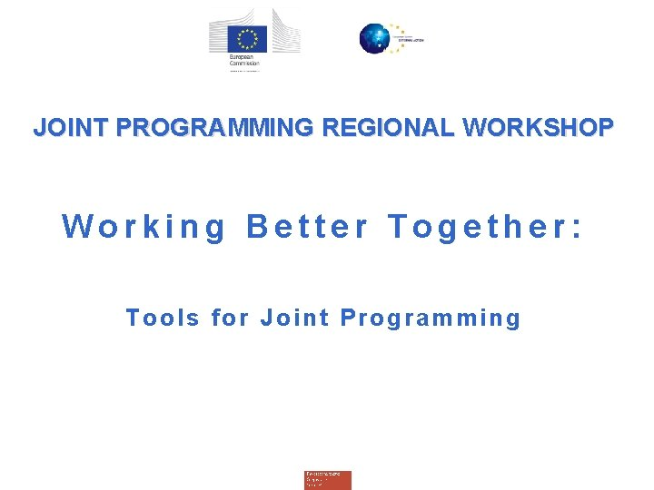 JOINT PROGRAMMING REGIONAL WORKSHOP Working Better Together: Tools for Joint Programming Djibouti, 26 May