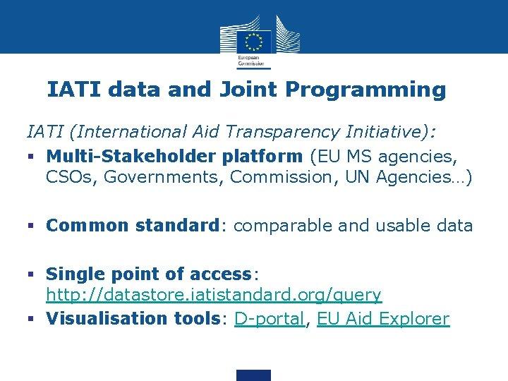 IATI data and Joint Programming IATI (International Aid Transparency Initiative): § Multi-Stakeholder platform (EU