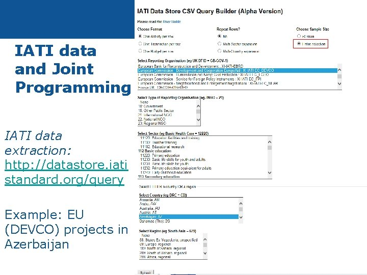 IATI data and Joint Programming IATI data extraction: http: //datastore. iati standard. org/query Example:
