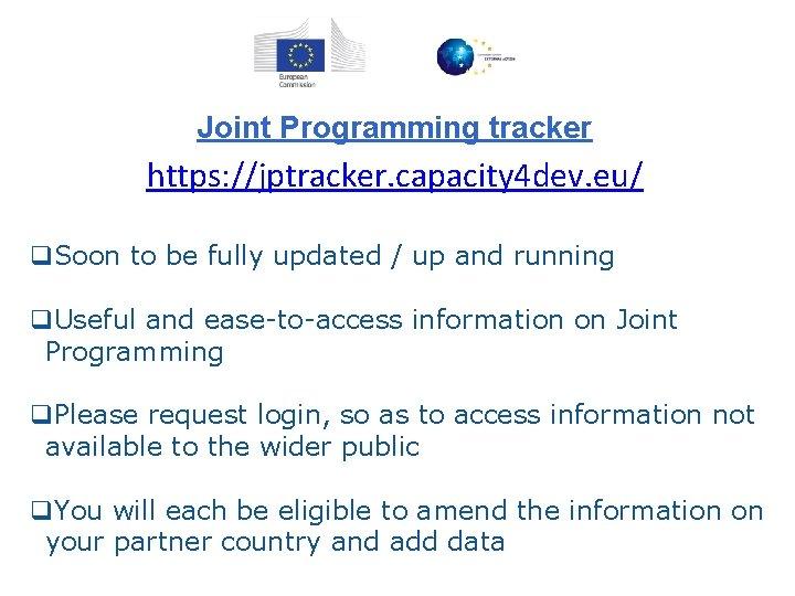 Joint Programming tracker https: //jptracker. capacity 4 dev. eu/ q. Soon to be fully