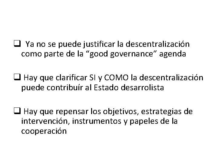 """q Ya no se puede justificar la descentralización como parte de la """"good governance"""""""