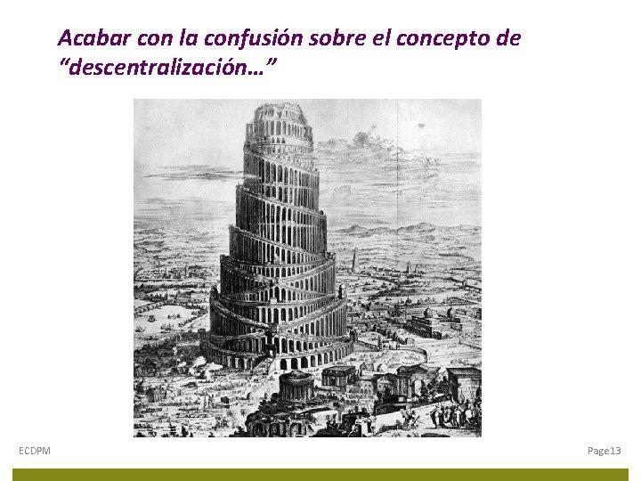 """Acabar con la confusión sobre el concepto de """"descentralización…"""" ECDPM Page 13"""