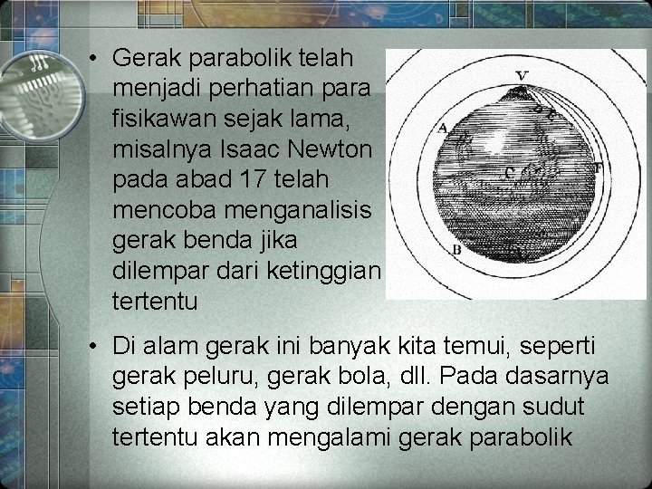 • Gerak parabolik telah menjadi perhatian para fisikawan sejak lama, misalnya Isaac Newton