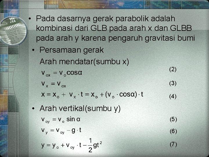 • Pada dasarnya gerak parabolik adalah kombinasi dari GLB pada arah x dan