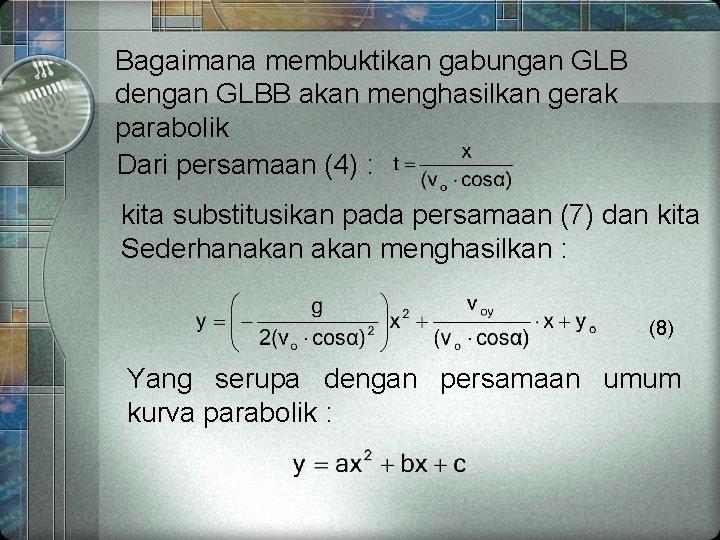Bagaimana membuktikan gabungan GLB dengan GLBB akan menghasilkan gerak parabolik Dari persamaan (4) :