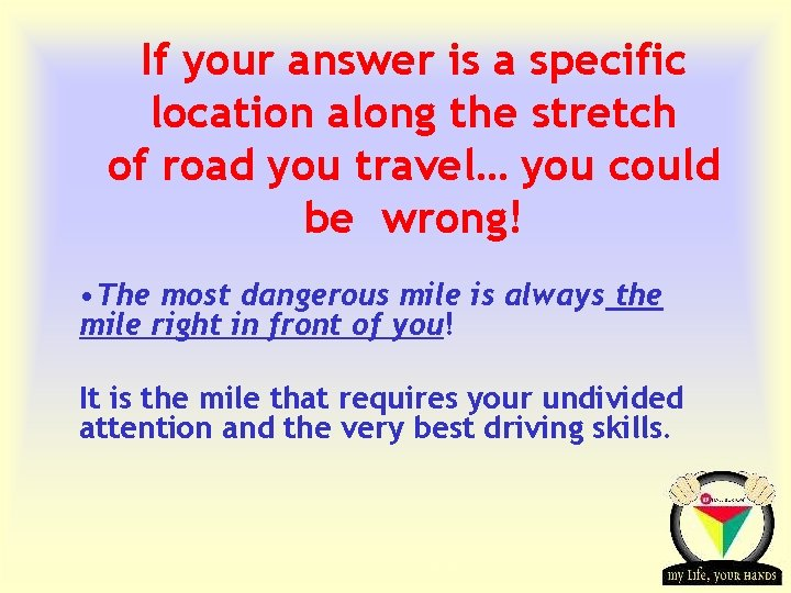 If your answer is a specific location along the stretch of road you travel…