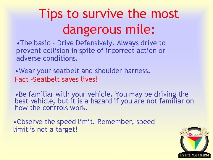 Tips to survive the most dangerous mile: • The basic – Drive Defensively. Always