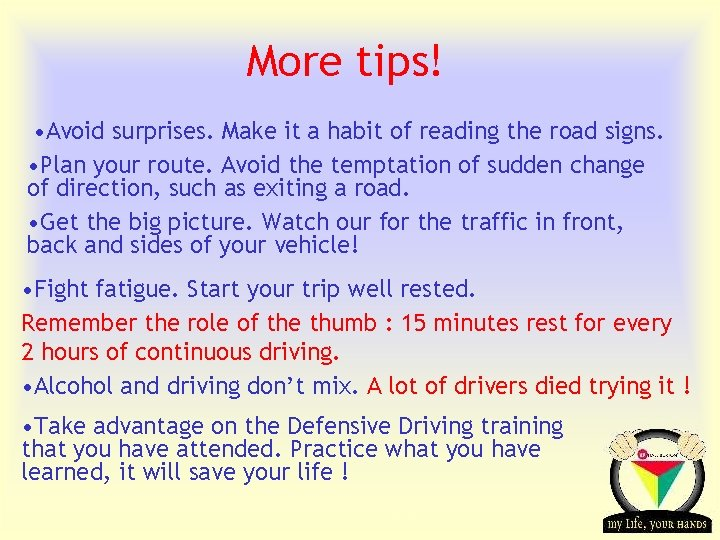 More tips! • Avoid surprises. Make it a habit of reading the road signs.
