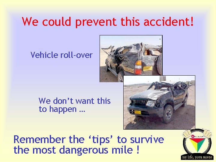 We could prevent this accident! Vehicle roll-over We don't want this to happen …