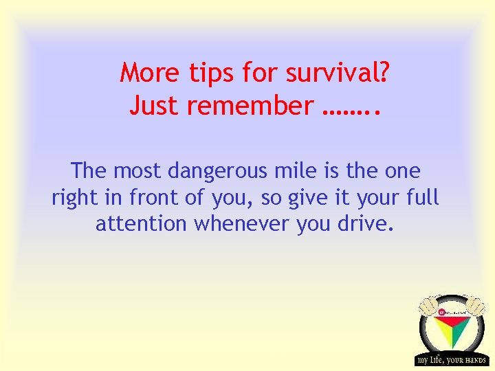More tips for survival? Just remember ……. . The most dangerous mile is the