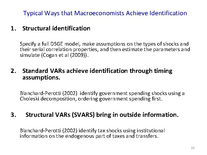 Typical Ways that Macroeconomists Achieve Identification 1. Structural identification Specify a full DSGE model,