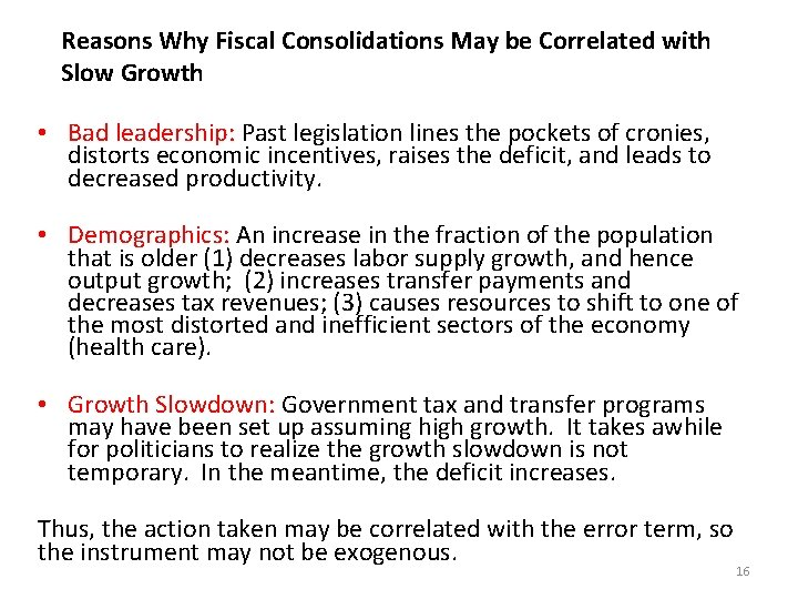 Reasons Why Fiscal Consolidations May be Correlated with Slow Growth • Bad leadership: Past
